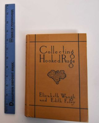 Collecting Hooked Rugs. Elizabeth Waugh, Edith Foley