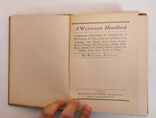 A Windsor Handbook: Comprising Illustrations & Descriptions of Windsor Furniture of all Periods Including Side Chairs, Arm Chairs, Comb-Backs, Writing Arm Windsors, Babies' High Backs, Babies' Low Chairs, Child's Chairs, also Settees, Love Seats, Stools & Tables