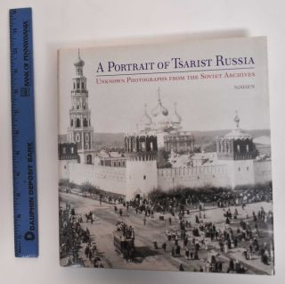 A Portrait of Tsarist Russia: Unknown Photographs from the Soviet Archives. Yelena V. Barchatova,...