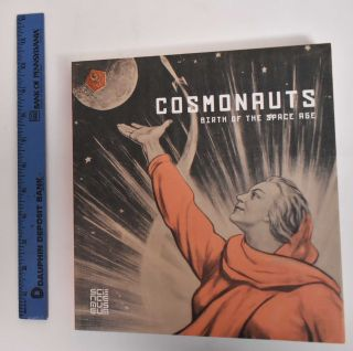Cosmonauts: Birth of the Space Age. Douglas Millard, John E. Bowlt
