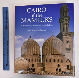 Cairo Of The Mumluks: A History Of The Architecture And Its Culture. Doris Abouseif-Behrens