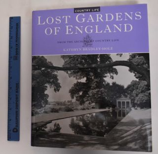 Lost Gardens of England: From the Archives of Country Life. Kathryn Bradley-Hole