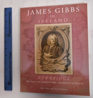 James Gibbs in Ireland : Newbridge, his villa for Charles Cobbe, archbishop of Dublin. Alec...