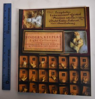 Finders, keepers : eight collectors. Rosamond Wolff Purcell, Stephen Jay Gould