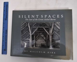 Silent Spaces: The Last of the Great Aisled Barns. Malcolm Kirk
