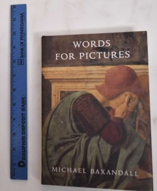 Words for pictures : seven papers on Renaissance art and criticism. Michael Baxandall