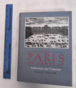 The Paris of Henri IV : architecture and urbanism. Hilary Ballon