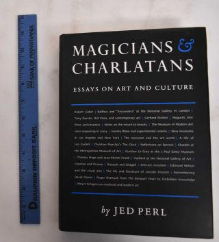 Magicians & Charlatans: Essays on Art and Culture. Jed Perl