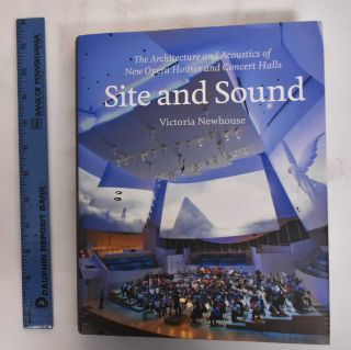 Site and Sound: The Architecture and Acoustics of New Opera Houses and Concert Halls. Victoria...