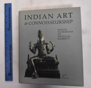 Indian Art and Connoisseurship: Essays in Hounor of Douglas Barrett. Douglas E. Barrett, John Guy