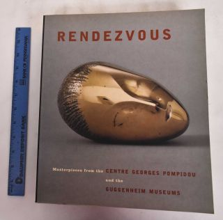 Rendezvous: Masterpieces from the Centre Georges Pompidou and the Guggenheim Museums. Bernard...