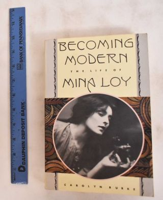 Becoming Modern: The Life of Mina Loy. Carolyn Burke