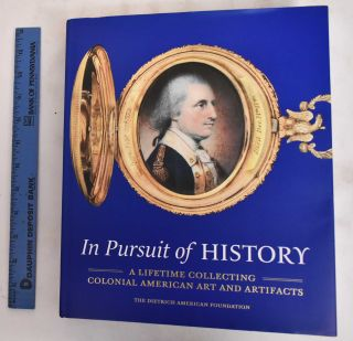 In Pursuit of History : A Lifetime Collecting Colonial American Art and Artifacts. H. Richard...