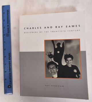 Charles and Ray Eames : Designers of the Twentieth Century. Pat Kirkham