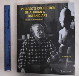 Picasso's Collection of African & Oceanic Art: Masters of Metamorphosis. Peter Stepan