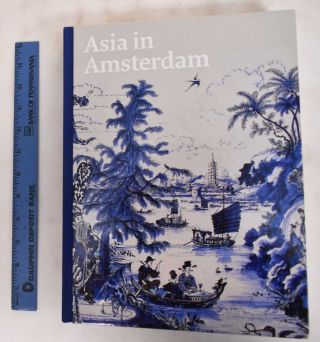 Asia in Amsterdam: The Culture of Luxury in the Golden Age. Karina Corrigan