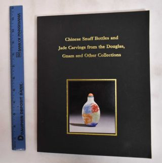 Chinese Snuff Bottles and Jade Carvings: from the Douglas, Gnam and other collections ; an...