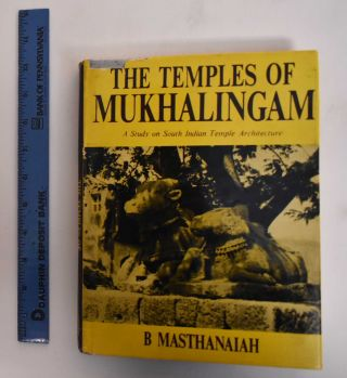 The Temples of Mukhalingam: A Study on South Indian Temple Architecture. B. Masthanaiah