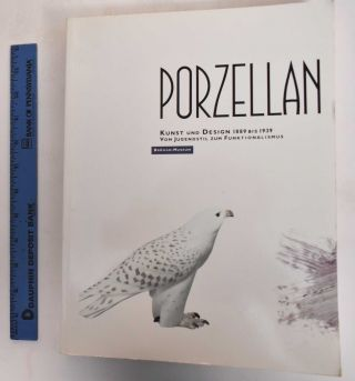 Porcelain: Art and Design 1889 to 1939 From Art Nouveau to Functionalism. Karl H. Broham, Reto Niggl