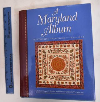 A Maryland Album: Quiltmaking Traditions, 1634-1934. Gloria Seaman Allen, Nancy Gibson Tuckhorn