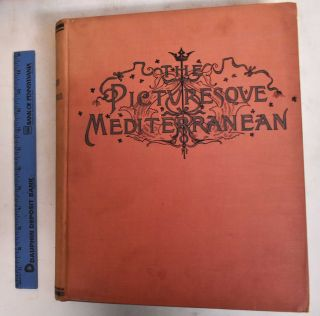 The Picturesque Mediterranean: With Illustrations by the Most Eminent Artists. Its Cities Shores and Islands. Volume I and II