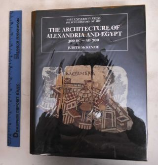 The Architecture of Alexandria and Egypt, 300 B.C. to A.D. 700. Judith Mckenzie