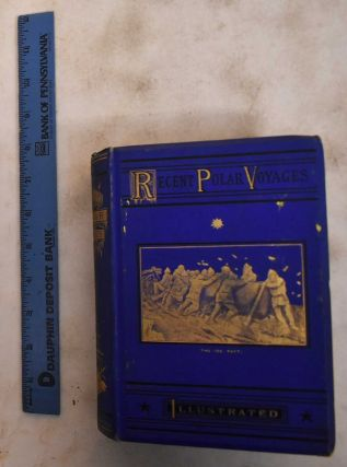 Recent Polar Voyages: a Record of Discovery and Adventure. W. H. Davenport Adams
