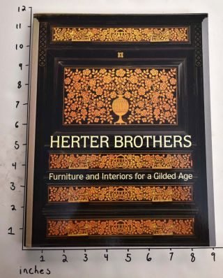 Herter Brothers: Furniture and Interiors for a Gilded Age. Katherine S. Howe