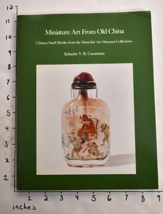 Miniature Art from Old China: Chinese Snuff Bottles from the Montclair Art Museum Collections....