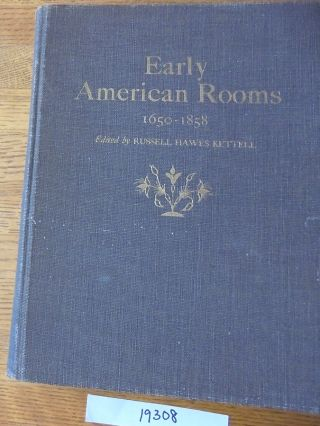 Early American Rooms 1650-1858: A Consideration of the Changes in Style between the Arrival of...