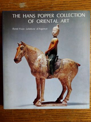 The Hans Popper Collection of Oriental Art. Rene-Yvon Lefebvre d'Argence