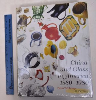 China and Glass in America 1880-1980: From Tabletop to TV Tray. Charles L. Venable, Stephen G....