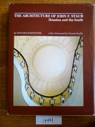 The Architecture of John F. Staub: Houston and the South. Howard Barnstone