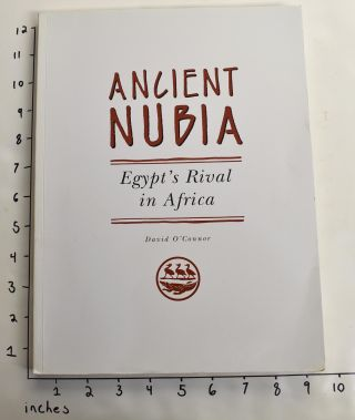Ancient Nubia: Egypt's Rival in Africa. David O'Conner