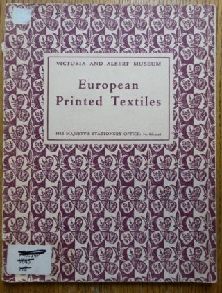 Victoria and Albert Museum: European Printed Textiles. Leigh Ashton, Gerard Brett