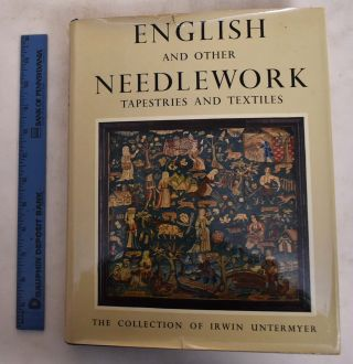 English and Other Needlework: Tapestries and Textiles in the Irwin Untermyer Collection. Yvonne...