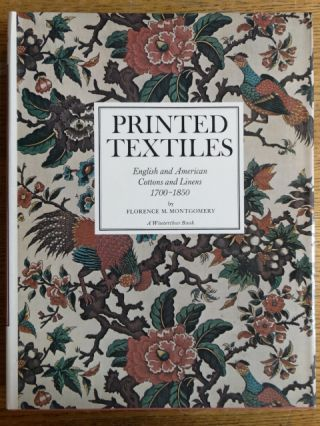 Printed Textiles: English and American Cottons and Linens 1700-1850. Forence M. Montgomery