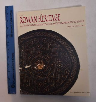 The Roman Heritage: Textiles from Egypt and the Eastern Mediterranean 300 to 600 AD. James Trilling