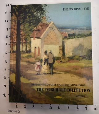 The Passionate Eye: Impressionist and Other Master Paintings from the Collection of Emil G....