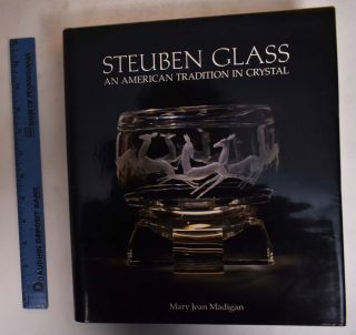 Steuben Glass: An American Tradition in Crystal. Mary Jean Madigan
