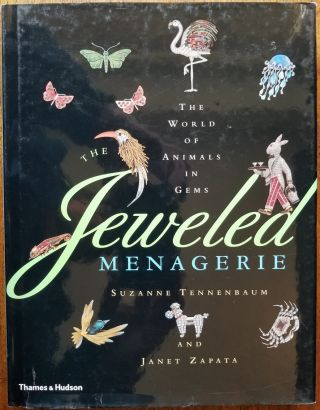 The Jeweled Menagerie: The World of Animals in Gems. Suzanne Tennenbaum, Janet Zapata