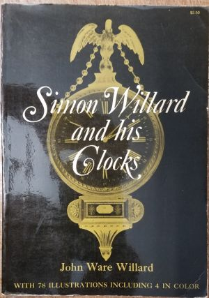 Simon Willard and His Clocks. John Ware Willard