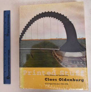 Printed Stuff: Prints, Posters, and Ephemera by Claes Oldenburg: A Catalogue Raisonne 1958-1996....