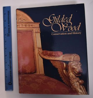 Gilded Wood: Conservation and History. Deborah Bigelow, Gregory J. Landrey, Elisabeth Cornu, eds...