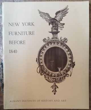 New York Furniture Before 1840. Albany Institute of History, Art