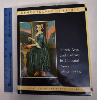 Remembrance of Patria - Dutch Arts & Culture in Colonial America 1609-1776. Roderic H. Blackburn,...