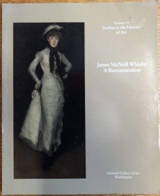 James McNeill Whistler - A Reexamination (Volume 19, Studies in the History of Art). Ruth E. Fine