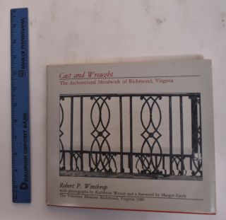 Cast and Wrought: The Architectural Metalwork of Richmond, Virginia. Robert P. Winthrop
