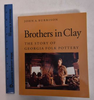 Brothers in Clay: The Story of Georgia Folk Pottery. John A. Burrison