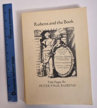 Rubens and the Book: Title Pages by Peter Paul Rubens. Julius S. Held